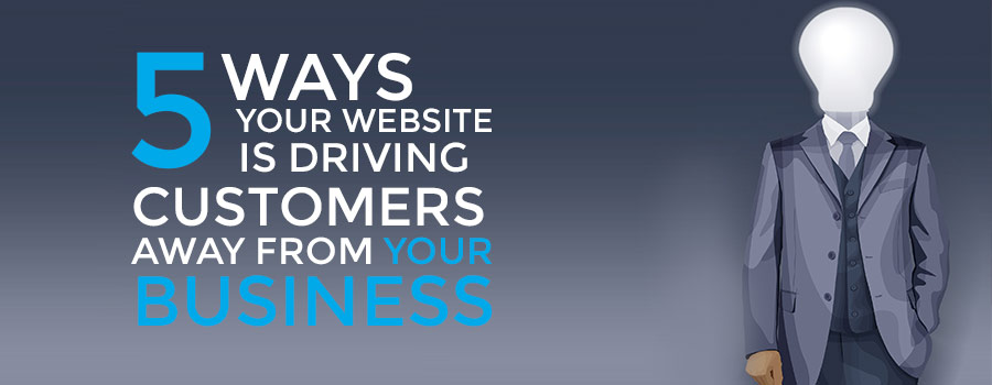 5 ways your website is driving customers away from your business